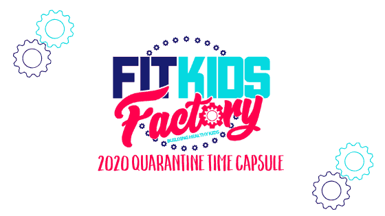 Fit Kids Factory 2020 Quarantine Time Capsule